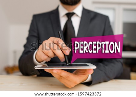 Text sign showing Perception. Conceptual photo individuals organize and interpret their sensory impressions Male human wear formal clothes present presentation use hi tech smartphone.