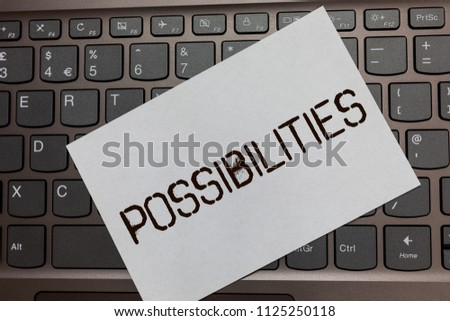 Text sign showing Possibilities. Conceptual photo Things that may happen or be the case State of being possible Black laptop keyboard art paper nice computer notebook netbook notebook. #1125250118