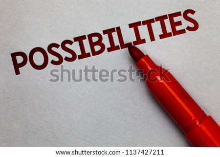 Text sign showing Possibilities. Conceptual photo Things that may happen or be the case State of being possible White paper lite grey shadow red marker pen nice idea memorable thought. #1137427211