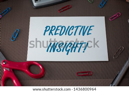 Text sign showing Predictive Insight. Conceptual photo Proactive Fault Management System an Early Detection Scissors and writing equipments plus plain sheet above textured backdrop. #1436800964