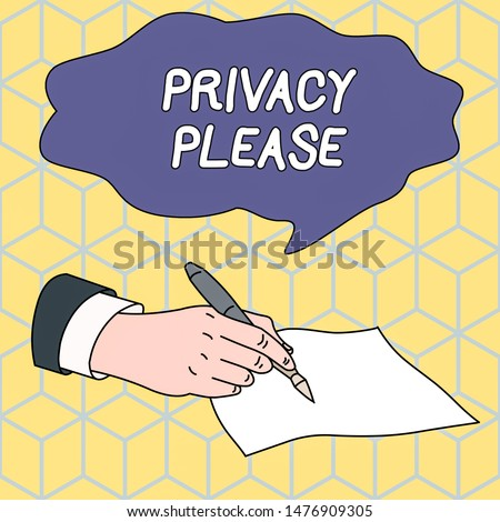 Text sign showing Privacy Please. Conceptual photo asking someone to respect your demonstratingal space Leave alone Male Hand Formal Suit Holding Ballpoint Pen Blank Piece of Paper Writing.