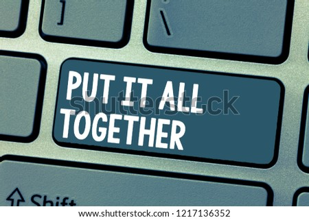 Text sign showing Put It All Together. Conceptual photo Join Collectively Unified Integrated Linked Merge