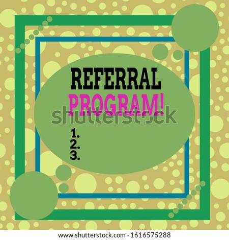 Text sign showing Referral Program. Conceptual photo internal recruitment method employed by organizations Asymmetrical uneven shaped format pattern object outline multicolour design.