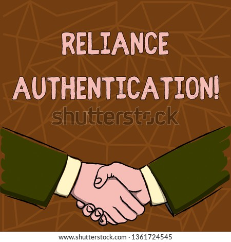 Text sign showing Reliance Authentication. Conceptual photo part of trust based identity attribution process Businessmen Shaking Hands Firmly as Gesture Form of Greeting and Agreement.