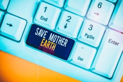 Text sign showing Save Mother Earth. Conceptual photo doing small actions prevent wasting water heat energy White pc keyboard with empty note paper above white background key copy space.