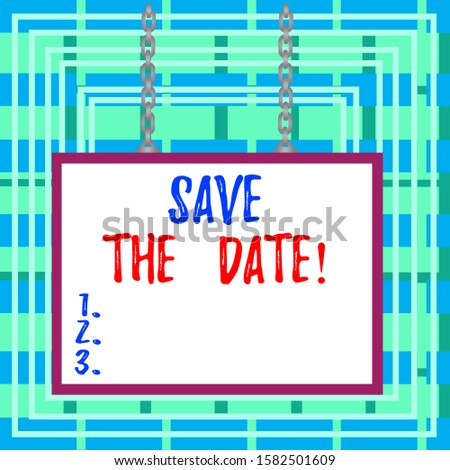Text sign showing Save The Date. Conceptual photo Organizing events well make day special event organizers Whiteboard rectangle frame empty space attached surface chain blank panel.