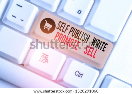 Text sign showing Self Publish Write Promote Sell. Conceptual photo Auto promotion writing Marketing Publicity White pc keyboard with empty note paper above white background key copy space.