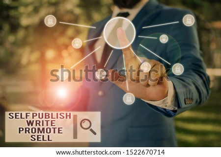 Text sign showing Self Publish Write Promote Sell. Conceptual photo Auto promotion writing Marketing Publicity Male human wear formal work suit presenting presentation using smart device.