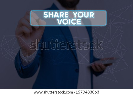 Text sign showing Share Your Voice. Conceptual photo asking employee or member to give his opinion or suggestion.