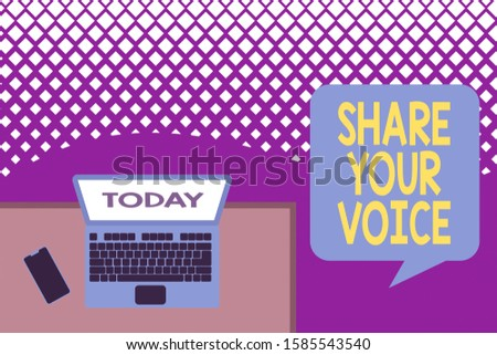Text sign showing Share Your Voice. Conceptual photo asking employee or member to give his opinion or suggestion Upper view office working place laptop lying wooden desk smartphone side.