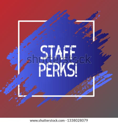 Text sign showing Staff Perks. Conceptual photo Workers Benefits Bonuses Compensation Rewards Health Insurance.