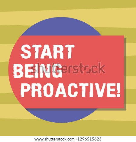 Text sign showing Start Being Proactive. Conceptual photo Control situations by causing things to happen Blank Rectangular Color Shape with Shadow Coming Out from a Circle photo.