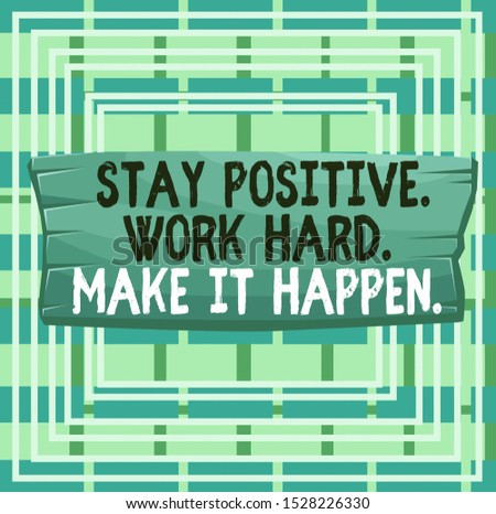 Text sign showing Stay Positive Work Hard Make It Happen. Conceptual photo Inspiration Motivation Attitude Plank wooden board blank rectangle shaped wood attached color background.