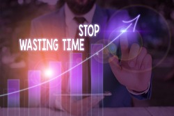 Text sign showing Stop Wasting Time. Conceptual photo advising demonstrating or group start planning and use it wisely.