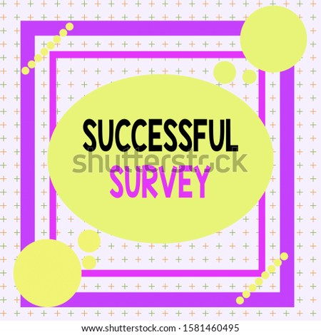 Text sign showing Successful Survey. Conceptual photo measure of opinions or experiences of a group of showing Asymmetrical uneven shaped format pattern object outline multicolour design.