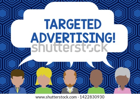 Text sign showing Targeted Advertising. Conceptual photo Online Advertisement Ads based on consumer activity Five different races persons sharing blank speech bubble. People talking.