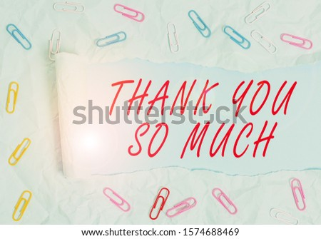 Text sign showing Thank You So Much. Conceptual photo Expression of Gratitude Greetings of Appreciation Paper clip and torn cardboard placed above a plain pastel table backdrop. #1574688469