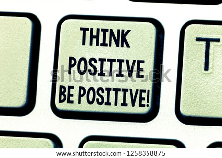 Text sign showing Think Positive Be Positive. Conceptual photo Always have motivation attitude positivism Keyboard key Intention to create computer message pressing keypad idea. #1258358875