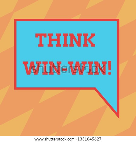 Text sign showing Think Win Win. Conceptual photo Negotiation strategy for both partners to obtain benefits Blank Rectangular Color Speech Bubble with Border photo Right Hand.