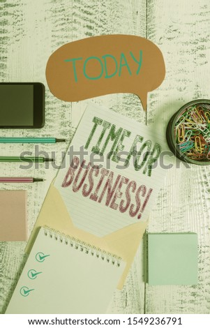 Text sign showing Time For Business. Conceptual photo fulfil transactions within period promised to client Envelop speech bubble smartphone sheet pens spiral notepads clips wooden.