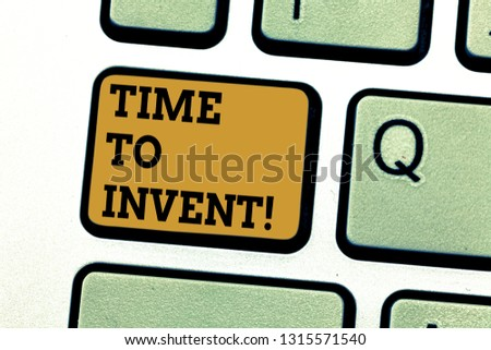 Text sign showing Time To Invent. Conceptual photo Invention of something new different innovation creativity Keyboard key Intention to create computer message pressing keypad idea.