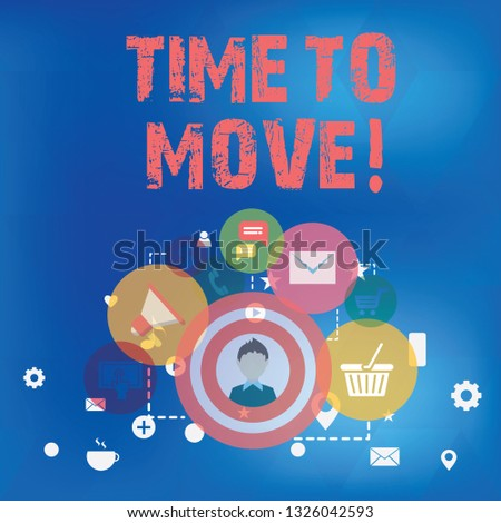 Text sign showing Time To Move. Conceptual photo Best period to transfer Relocation Change the current path.