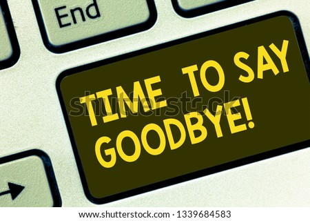 Text sign showing Time To Say Goodbye. Conceptual photo Separation Moment Leaving Breakup Farewell Wishes Ending Keyboard key Intention to create computer message pressing keypad idea. #1339684583