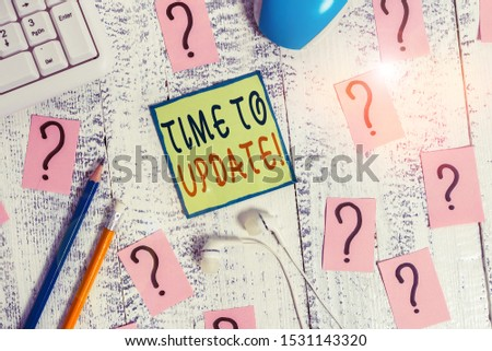 Text sign showing Time To Update. Conceptual photo act updating something someone or updated version program Writing tools, computer stuff and scribbled paper on top of wooden table. #1531143320