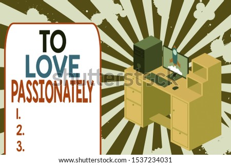 Text sign showing To Love Passionately. Conceptual photo Strong feeling for someone or something else Affection Working desktop station drawers personal computer launching rocket clouds.