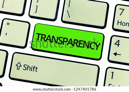 Text sign showing Transparency. Conceptual photo Condition being transparent clear obvious evident Translucent #1247401786
