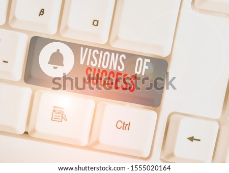 Text sign showing Visions Of Success. Conceptual photo Clear End Result of Purpose Goal Perspective Plan White pc keyboard with empty note paper above white background key copy space.