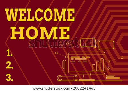 Text sign showing Welcome Home. Word for Expression Greetings New Owners Domicile Doormat Entry Computer Maintenance And Repair Concept, Abstract Communication Technology Stock photo ©