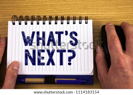 Text sign showing What Is Next Question. Conceptual photos Following steps Guidance to continue moving or working