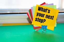 Text sign showing What's your next step?