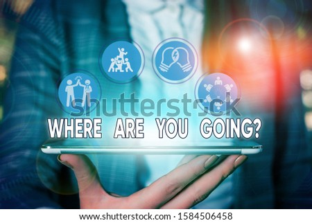 Text sign showing Where Are You Goingquestion. Conceptual photo used to ask someone the destination headed to.