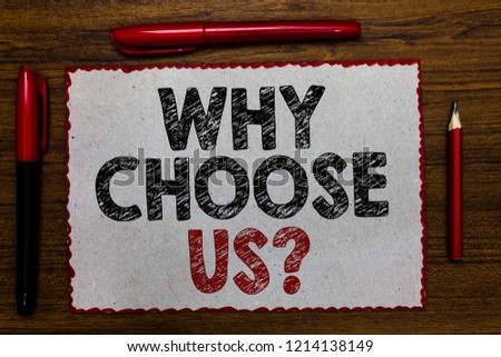 Text sign showing Why Choose Us question. Conceptual photo Reasons for choosing our brand over others arguments Red bordered white page centered some texts wooden desk pen pencil. #1214138149