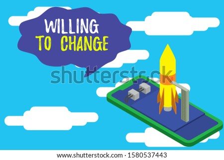 Text sign showing Willing To Change. Conceptual photo Desire to grow Eager to accept and adopt new ideas Ready to launch rocket lying smartphone. Startup negotiations to begin.