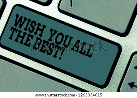 Text sign showing Wish You All The Best. Conceptual photo Special wishes have a good fortune lucky life Keyboard key Intention to create computer message pressing keypad idea. #1263034015