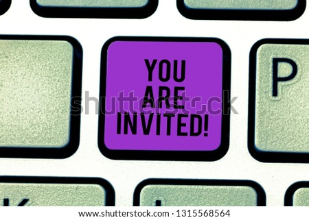 Text sign showing You Are Invited. Conceptual photo Receiving and invitation for an event Join us to celebrate Keyboard key Intention to create computer message pressing keypad idea. #1315568564