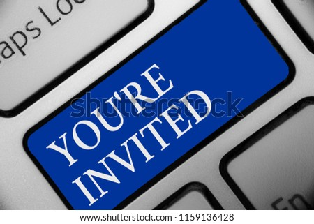 Text sign showing You re are Invited. Conceptual photo Please join us in our celebration Welcome Be a guest Keyboard blue key Intention create computer computing reflection document. #1159136428