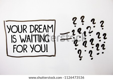 Text sign showing Your Dream Is Waiting For You. Conceptual photo Goal Objective Intention Target Yearning Plan White background equal sign question marks idea ideas messages feelings. #1126473536