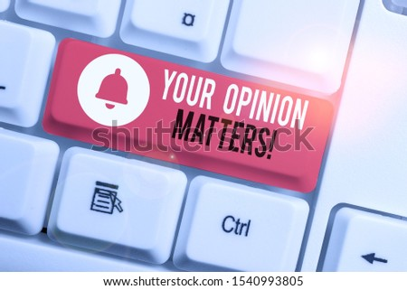 Text sign showing Your Opinion Matters. Conceptual photo show you do not agree with something that just been said White pc keyboard with empty note paper above white background key copy space.