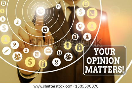 Text sign showing Your Opinion Matters. Conceptual photo show you do not agree with something that just been said.