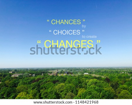 """The background picture of bright blue sky top down to the green forest with Inspirational Quote text """"Chances by Choices to create Changes"""" for any kind of positive creative conceptual working idea.  #1148421968"""