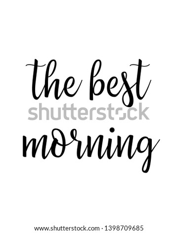 The best morning quote print. Home decoration, typography poster. Typography poster in black and white. Motivation and inspiration quote. inspirational quote isolated on the white background.