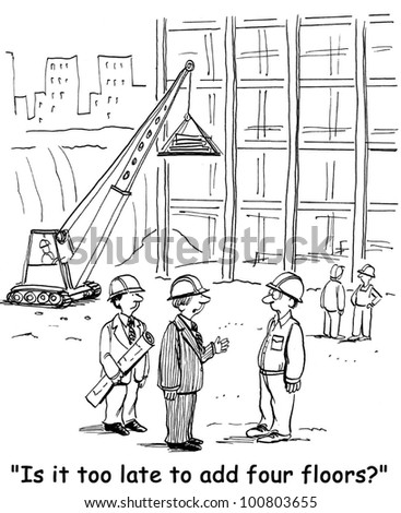 """The businessman asks the construction project manager, """"Is it too late to add four floors?""""."""