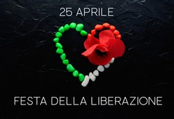 The concept of Italy patriotism - April 25 Liberation Day Text in italian card, italy flag and poppy flowers national public holiday