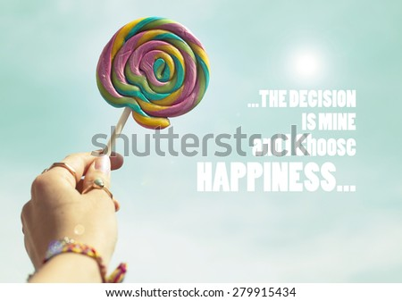 The decision is mine and I choose happiness / Inspirational quote background design