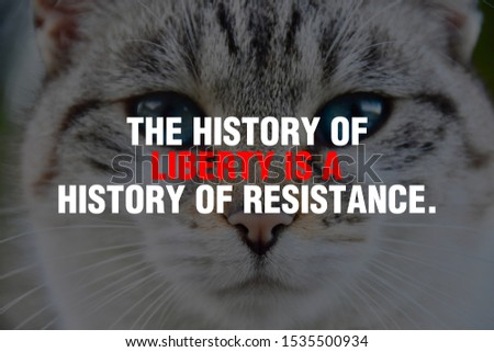 The history of liberty is a history of resistance. #1535500934