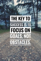The key to success is to focus on goals, not obstacles. Motivational and inspirational quotes. Success, motivation, inspiration, notes, phrase, successful caption for poster or banner.